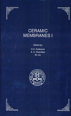 Proceedings of the First International Symposium on Ceramic Membranes PDF