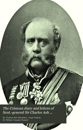 The Crimean Diary and Letters of Lieut.-General Sir Charles Ash Windham, K.C.B., with Observations Upon His Services During the Indian Mutiny