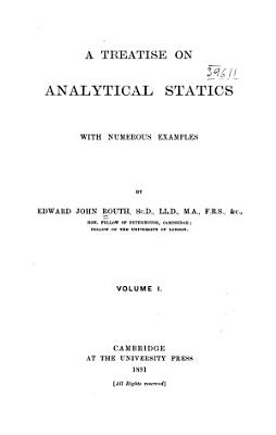 A Treatise on Analytical Statics  The parallelogram of forces  Forces acting at a point  Parallel forces  Forces in two dimensions  On friction  The principle of work  Forces in three dimensions  Graphical statics  Centre of gravity  On strings  The machines