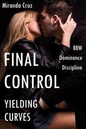 Yielding Curves: Final Control (BBW, Dominance, Discipline)
