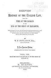 Reeves' History of the English Law, from the Time of the Romans to the End of the Reign of Elizabeth [1603]: With Numerous Notes, and an Introductory Dissertation on the Nature and Use of Legal History, the Rise and Progress of Our Laws, and the Influence of the Roman Law in the Formation of Our Own, Volume 3