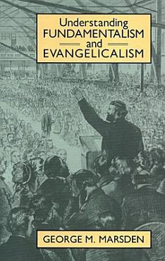 Understanding Fundamentalism and Evangelicalism PDF