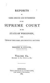 Wisconsin Reports: Cases Determined in the Supreme Court of Wisconsin, Volume 62