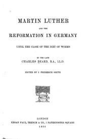 Martin Luther and the Reformation in Germany: Until the Close of the Diet of Worms
