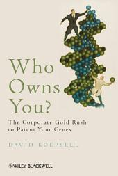 Who Owns You?: The Corporate Gold Rush to Patent Your Genes