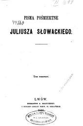 Pisma pośmiertne Juliusza Słowackiego: Tom pierwszy