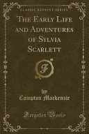 The Early Life and Adventures of Sylvia Scarlett (Classic Reprint)