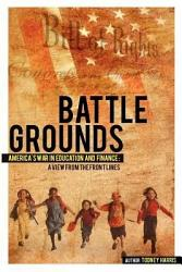 Battlegrounds America's War in Education and Finance: A View from the Front Lines