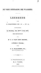 De vrije openbaring der waarheid: leerrede over 2 Corinthen III:17 - IV:2, uitgesproken op Zondag den 26sten Julij 1857, ter bevestiging van Ds. J. J. van den Broek, als predikant te 's-Gravenhage