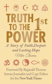 Truth to the 1St Power: A Story of Faith,Despair and Lasting Hope