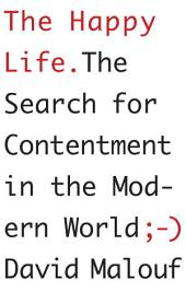 The Happy Life: The Search for Contentment in the Modern World