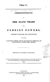 Correspondence on the Slave Trade with Foreign Powers: Parties to Treaties and Conventions, Under which Captured Vessels are to be Tried by Tribunals of the Nation to which They Belong. From January 1 to December 31, 1843, Inclusive