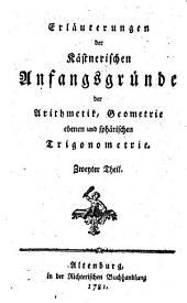Erläuterungen der Kästnerischen Anfangsgründe der Arithmetik, Geometrie, ebenen und sphärischen Trigonometrie: Band 2