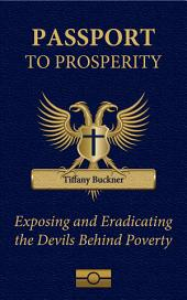 Passport to Prosperity: Exposing and Eradicating the Devils Behind Poverty