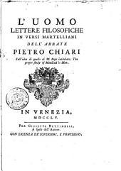 L' uomo. Lettere filosofiche in versi martelliani dell'abbate Pietro Chiari sull'idea di quelle di M. Pope ..