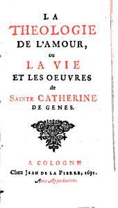 La théologie de l'amour ou La vie et les oeuvres de sainte Catherine de Gêne