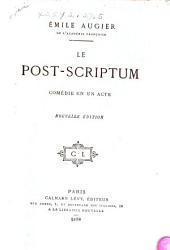 Le post-scriptum: comédie [en un acte] en prose