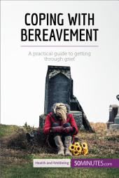 Coping with Bereavement: A practical guide to getting through grief
