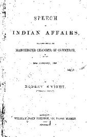 Speech on Indian Affairs: Delivered Before the Manchester Chamber of Commerce, on the 24th January, 1866
