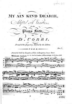 My ain kind Dearie  adapted with variations for the piano forte     Revised the fingering marked by the editors