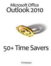 Microsoft Office Outlook 2010 50+ Time Savers