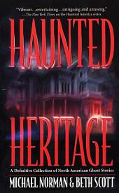 Haunted Heritage: A Definitive Collection of North American Ghost Stories