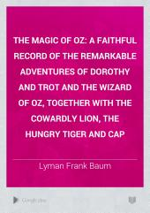 The Magic of Oz: a faithful record of the remarkable adventures of Dorothy and Trot and the Wizard of Oz, together with the Cowardly Lion, the Hungry Tiger and Cap