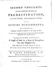 "Second Thoughts on the Scripture Doctrine of Predestination, Election, Reprobation, and Future Punishments, occasioned by Archbishop King's treatise on the ""Origin of Evil,"" as translated and illustrated by the ... Bishop of Carlisle, etc. (Extracts from a discourse concerning Origen.)."