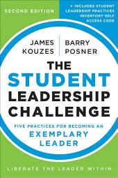 The Student Leadership Challenge: Five Practices for Becoming an Exemplary Leader, Edition 2