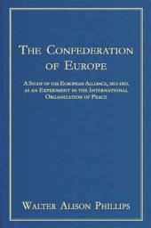 The Confederation of Europe: A Study of the European Alliance, 1813-1823, as an Experiment in the International Organization of Peace