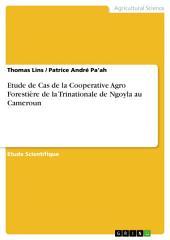 Etude de Cas de la Cooperative Agro Forestière de la Trinationale de Ngoyla au Cameroun