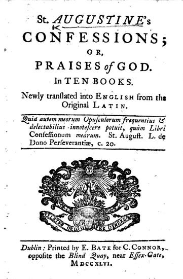 St  Augustine s Confessions  Or  Praises of God     Newly Translated  by Richard Challoner  Bishop of Debra   Etc PDF