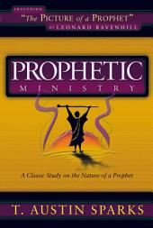 Prophetic Ministry: A Classic Study on the Nature of a Prophet