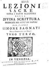 Lezioni sacre sopra i fatti illustri della Diuina Scrittura
