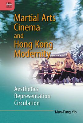 Martial Arts Cinema and Hong Kong Modernity
