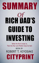 Summary Of Rich Dad S Guide To Investing What The Rich Invest In That The Poor And The Middle Class Do Not Book By Robert T Kiyosaki Cityprint Book PDF