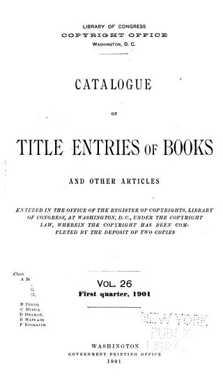 Catalogue of Title Entries of Books and Other Articles Entered in the Office of the Register of Copyrights  Library of Congress  at Washington  D C  PDF