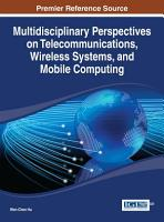 Multidisciplinary Perspectives on Telecommunications  Wireless Systems  and Mobile Computing PDF