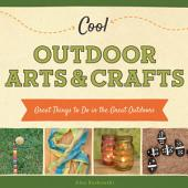 Cool Outdoor Arts and Crafts: Great Things to Do in the Great Outdoors