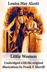 Little Women - Unabridged with the original illustrations by Frank T. Merrill (200 illustrations)