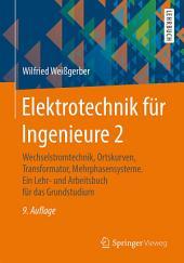 Elektrotechnik für Ingenieure 2: Wechselstromtechnik, Ortskurven, Transformator, Mehrphasensysteme. Ein Lehr- und Arbeitsbuch für das Grundstudium, Ausgabe 9