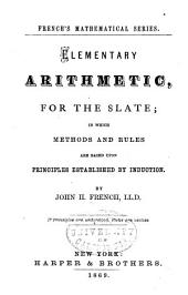 Elementary Arithmetic for the Slate: In which Methods and Rules are Based Upon Principles Established by Induction