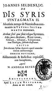 Joannis Seldeni, J.C. De dis Syris syntagmata II: adversaria nempe de numinibus comentitiis in Veteri instrumento memoratis, accedunt ferè quæ sunt reliqua Syrorum, Prisca porrò Arabum, Aegyptiorum ...