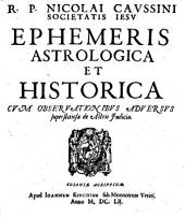 R.P. NICOLAI CAVSSINI SOCIETATIS IESV EPHEMERIS ASTROLOGICA ET HISTORICA CVM OBSERVATIONIBVS ADVERSVS superstitiosa de Astris Judicia