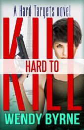 Hard to Kill: Hard Targets book #1