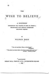The Wish to Believe: A Discussion Concerning the Temper of Mind in which a Reasonable Man Should Undertake Religious Inquiry