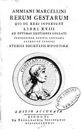 Ammiani Marcellini Rerum gestarum qui de XXXI supersunt libri XVIII: ad optimas editiones collati : praemittitur notitia literaria : accedunt indices, Volume 1