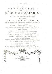 A Translation of the Sëir Mutaqherin: Or, View of Modern Times, Being an History of India, from the Year 1118 to the Year 1194 (this Year Answers to the Christian Year 1781-82) of the Hedjrah; Containing, in General, the Reigns of the Seven Last Emperors of Hindostan, and in Particular, an Account of the English Wars in Bengal ...