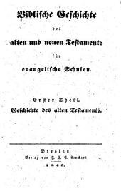 Biblische geschichte des Alten und Neuen Testaments für evangelische schulen ...