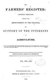 The Farmers' Register: A Monthly Publication Devoted to the Improvement of the Practice, and Support of the Interests of Agriculture, Volume 8